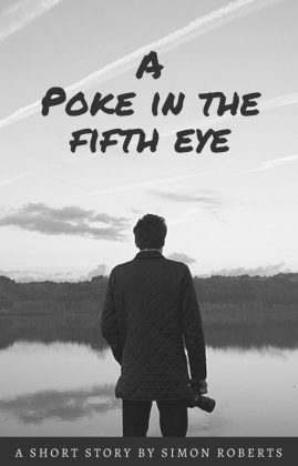 A Poke in the Fifth Eye - A short story by Simon Roberts. From the Robert McGregor Series. Copyright.