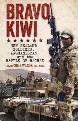 Bravo Kiwi by Major (Retired) Craig Wilson RNZIR NZGD Front Cover. Book Review by Lieutenant Colonel (Retired) Simon Ewing-Jarvie RNZIR PhD